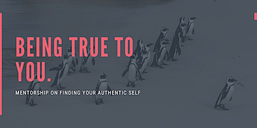 Mentorship:  Be True To You.