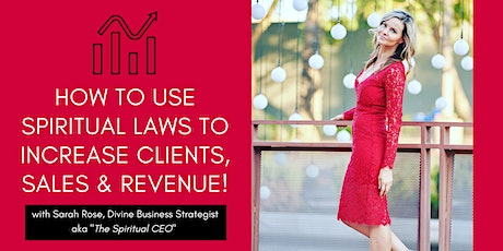 How to Use Spiritual Laws to Increase Clients, Sales and Revenue! tickets