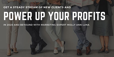 Get A Steady Stream of New Clients & Power Up Your Profits tickets