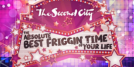 The Second City's The Absolute Best Friggin' Time of Your Life tickets