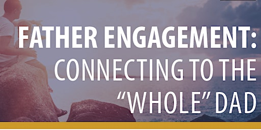 Father Engagement: Connecting to the Whole Dad - High Desert