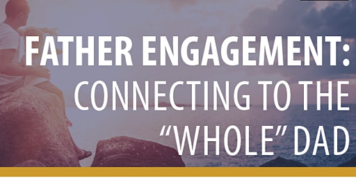 Father Engagement: Connecting to the Whole Dad - West End