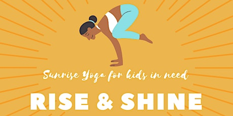 RISE & SHINE: Sunrise Yoga to support kids in need tickets