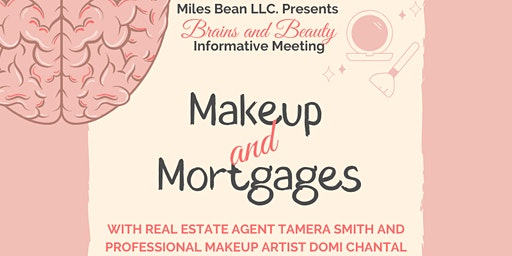Miles Bean LLC presents Brains and Beauty: Makeup and Mortgages