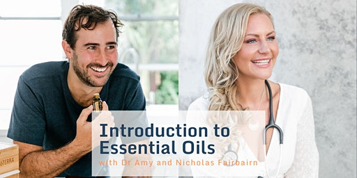 Introduction to  Essential Oils with Dr Amy and Nicholas Fairbairn