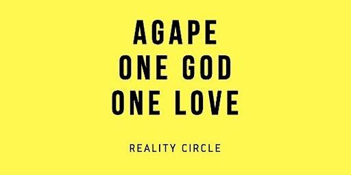 "Agape One God One Love Presents: ""Reality Circle"""