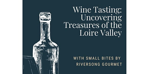 Wine Tasting: Uncovering Treasures of The Loire Valley!