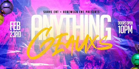 SUAVE ENT. + HEREWEGO ENT. PRESENTS ((ANYTHING GEAUXS)) tickets
