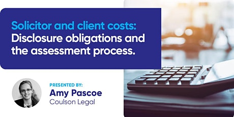 Solicitor and client costs:  Disclosure obligations and assessment process tickets