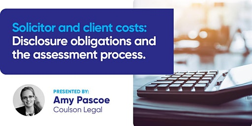 Solicitor and client costs:  Disclosure obligations and assessment process