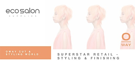 Oway SUPERSTAR RETAIL - STYLING & FINISHING tickets