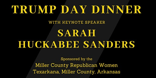 TRUMP DAY DINNER with keynote speaker SARAH HUCKABEE SANDERS