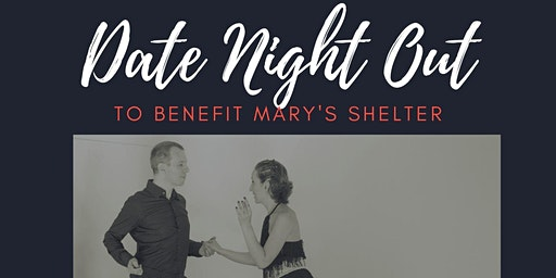 DANCE FXBG: Date Night Out To benefit Mary's Shelter.