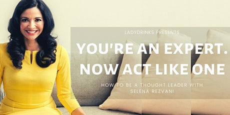 LADYDRINKS PRESENTS: YOU'RE AN EXPERT. NOW ACT LIKE  ONE! tickets