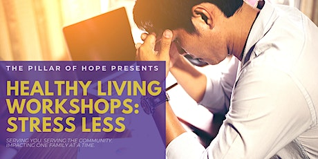 The Pillar of Hope Presents Healthy Living Workshops: Stress Less tickets