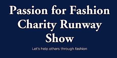 2nd Annual Passion for Fashion Charity Runway  show tickets