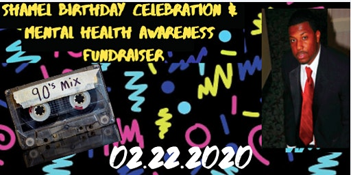 Shamel Birthday Celebration & Mental Health Awareness Fundraiser