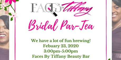 Faces By Tiffany Bridal Part-tea!  tickets