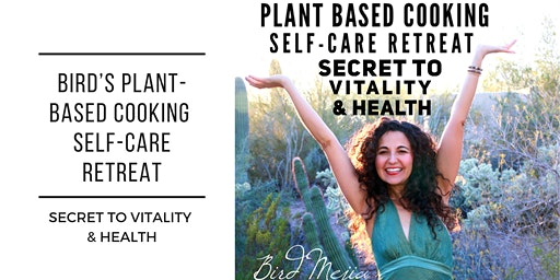 Bird's Plant-Based Cooking Self-Care Retreat: Secret to Vitality and Health