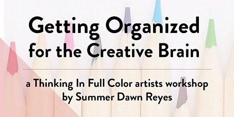 Getting Organized for the Creative Brain - Artists Workshop tickets