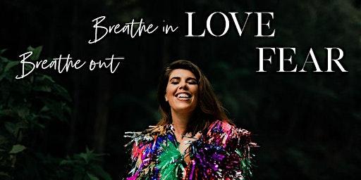 Breathe in LOVE Breathe out FEAR