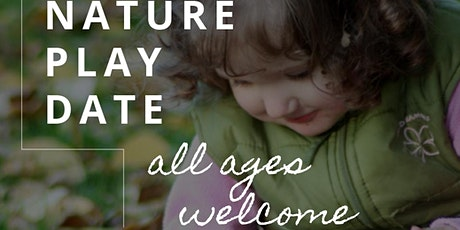 Nature Play Date – All ages welcome! tickets