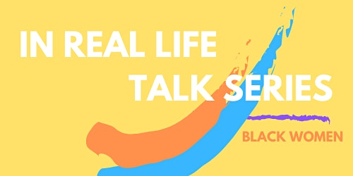 In Real Life Talk Series: Black Women