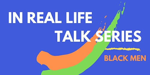 In Real Life Talk Series: Black Men