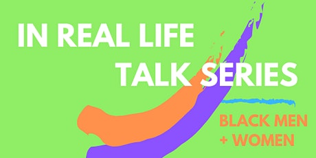 In Real Life Talk Series: Black Men and Women tickets