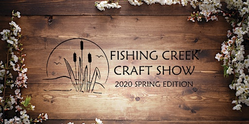 Fishing Creek Craft Show: 2020 Spring Edition
