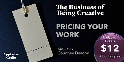Pricing Your Work: The Business of Being Creative - Feb 2020