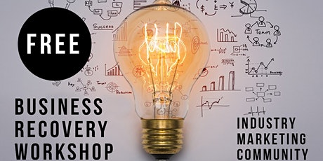 Copy of Business Recovery Workshop #2 - Industry, Marketing and Community - FREE EVENT tickets
