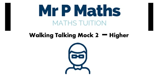 GCSE Mathematics Higher Tier Walking Talking Mock 2 with Mr P (Second Date)