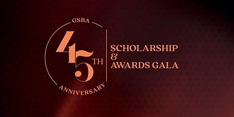 45th GSBA Anniversary Virtual Scholarship & Awards Gala tickets