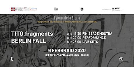 TITO.fragments / Berlin Fall biglietti