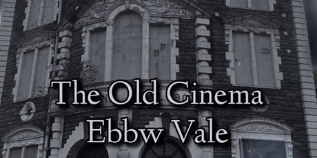 The Old Cinema Ghost Hunt - Ebbw Vale Wales tickets