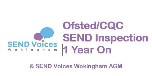 Ofsted/CQC SEND Inspection 1 Year On  & SEND Voices Wokingham AGM