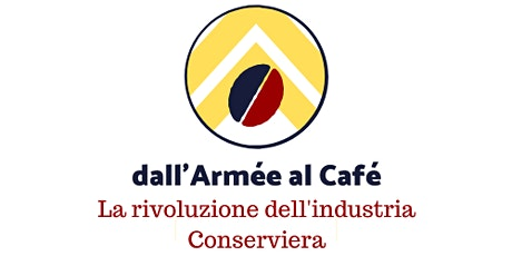dall'Armée al Café - La Rivoluzione dell'Industria Conserviera biglietti