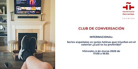 Club de Conversación: Series españolas vs series latinas  que triunfan tickets