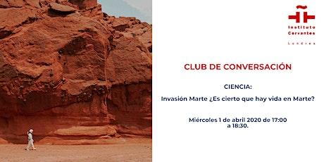 Club de Conversación: Invasión Marte ¿Es cierto que hay vida en Marte? tickets