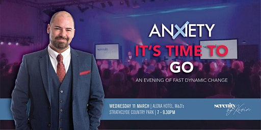 Anxiety Its time to go  (An evening of fast, dynamic change)