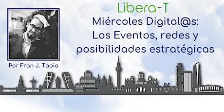 Miércoles Digit@les - Los Eventos, Redes y Posibilidades Estratégicas entradas