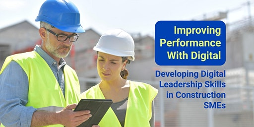 Improving Performance with Digital - Developing Digital Leadership in Construction SMEs