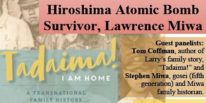 """Hiroshima Atomic Bomb Survivor, Lawrence Miwa (""Tadaima! I Am Home"")"""
