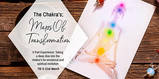 The Chakra's; Maps of Transformation 2 part experience