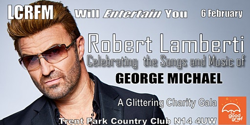 A Glittering Charity Gala Songs of GEORGE MICHAEL Featuring Robert Lamberti