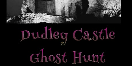 DUDLEY CASTLE GHOST HUNT   Saturday 26TH September 2020  Haunting Nights tickets
