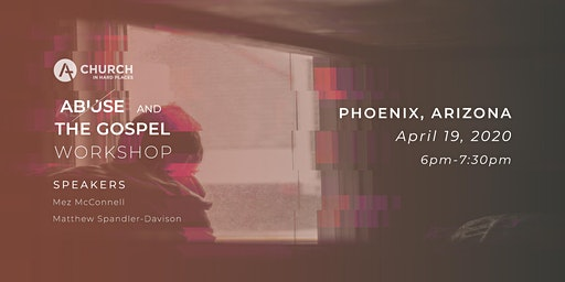 Abuse and the Gospel Workshop- Church in Hard Places-Phoenix
