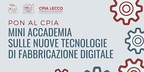 Mini accademia sulle nuove tecnologie di fabbricazione digitale biglietti