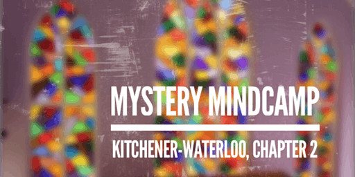 Mystery Mindcamp - Kitchener-Waterloo Chapter 2